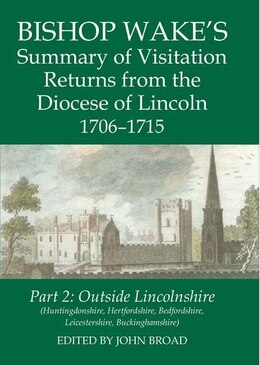 Book Bishop Wakes Summary of Visitation Returns from the Diocese of Lincoln 1706-15, Part 2… by John Broad