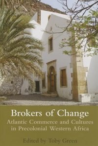 Book Brokers of Change: Atlantic Commerce and Cultures in Pre-Colonial Western Africa by Toby Green