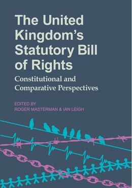 Book The United Kingdoms Statutory Bill of Rights: Constitutional and Comparative Perspectives by Roger Masterman
