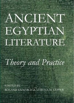 Book Ancient Egyptian Literature: Theory and Practice by Roland Enmarch