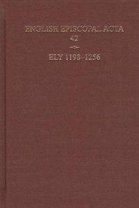 Book English Episcopal Acta 42, Ely, 1198-1256 by Nicholas Karn
