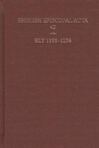 English Episcopal Acta 42, Ely, 1198-1256