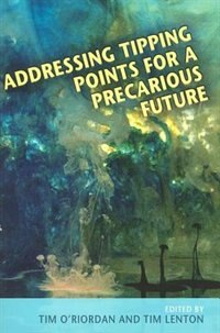Book Addressing Tipping Points for a Precarious Future by Timothy ORiordan