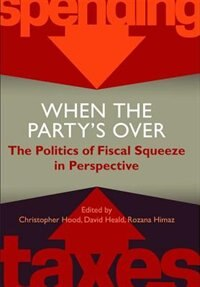 Book When the Partys Over: The Politics of Fiscal Squeeze in Perspective by Christopher Hood