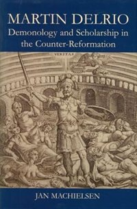 Book Martin Delrio: Demonolgy and Scholarship in the Counter-Reformation by Jan Machielsen