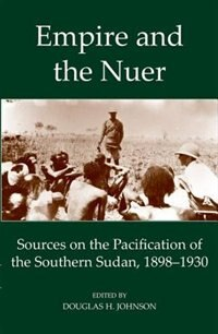 Book Empire and the Nuer: Documents and Texts from the Pacification of the Southern Sudan 1898-1930 by Douglas H. Johnson