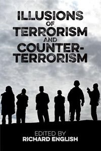 Book Illusions of Terrorism and Counter-Terrorism by Richard English