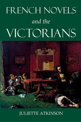 Book French Novels and the Victorians by Juliette Atkinson