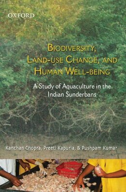 Book Biodiversity Land Use Change and Human Well-being: A Study of Aquaculture in the Indian Sunderbans by Kanchan Chopra