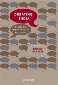 Book Debating India: Essays on Indian Political Discourse by Bhikhu Parekh