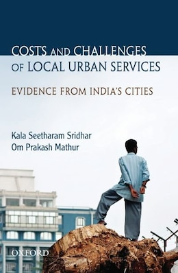 Book Costs and Challenges of Local Urban Services: Evidence from Indias Cities by Kala Seetharam Sridhar