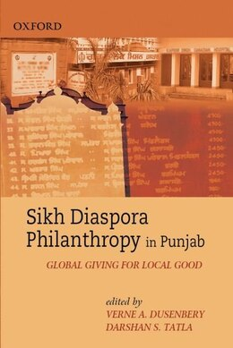 Book Sikh Diaspora Philanthropy in Punjab: Global Giving for Local Good by Verne A. Dusenbery
