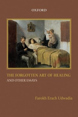 Book The Forgotten Art of Healing and Other Essays by Farokh Erach Udwadia