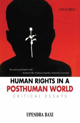 Book Human Rights in a Post Human World: Critical Essays by Upendra Baxi