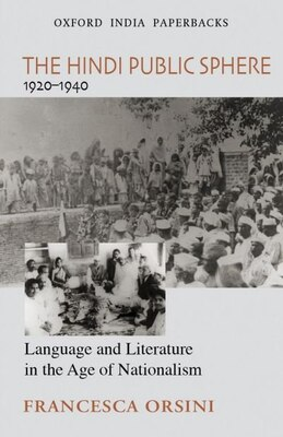 Book The Hindi Public Sphere (1920-1940): Language and Literature in the Age of Nationalism by Francesca Orsini