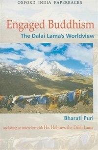 Book Engaged Buddhism: The Dalai Lamas Worldview by Bharati Puri