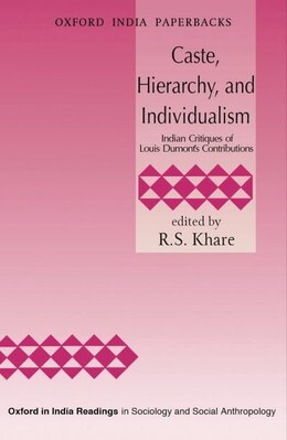 Book Caste, Hierarchy, and Individualism: Indian Critiques of Louis Dumonts Contributions by R. S. Khare