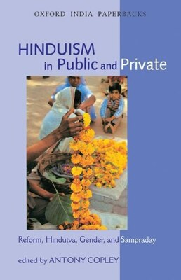 Book Hinduism in Public and Private: Reform, Hindutva, Gender, and Sampraday by Antony Copley