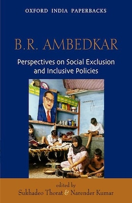 Book B.R. Ambedkar: Perspectives on Social Exclusion and Inclusive Policies by Sukhadeo Thorat