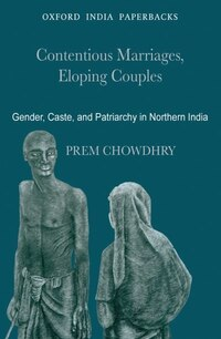 Contentious Marriages, Eloping Couples: Gender, Caste, and Patriarchy in Northern India
