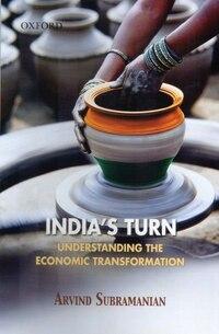 Indias Turn: Understanding the Economic Transformation
