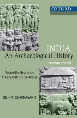 Book India: An Archaeological History: Palaeolithic Beginnings to Early Historic Foundations by Dilip K. Chakrabarti