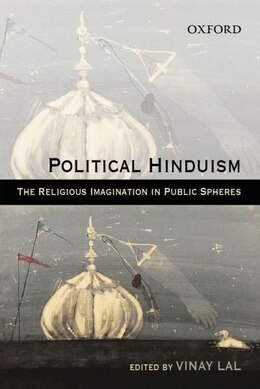 Book Political Hinduism: The Religious Imagination in Public Spheres by Vinay Lal