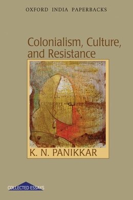 Book Colonialism, Culture, and Resistance by K. N. Panikkar