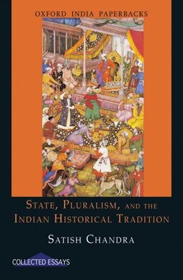 Book State, Pluralism, and the Indian Historical Tradition by Satish Chandra