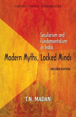 Book Modern Myths, Locked Minds: Secularism and Fundamentalism in India by T. N. Madan