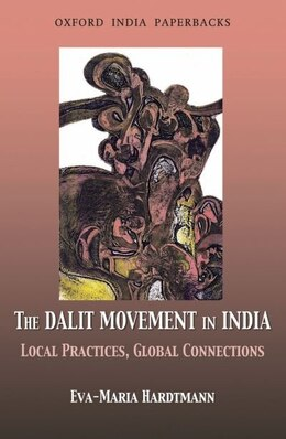 Book The Dalit Movement in India: Local Practices, Global Connections by Eva-Maria Hardtmann