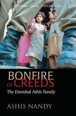 Book Bonfire of Creeds: The Essential Ashis Nandy by Ashis Nandy