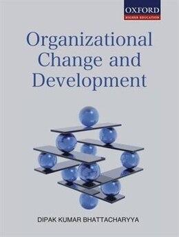 Book Organizational Change and Development by Dipak Kumar Bhattacharyya