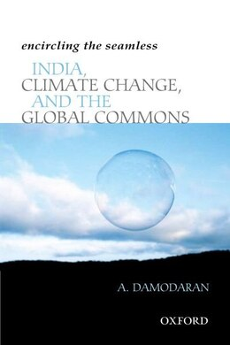 Book encircling the seamless: India, Climate Change, and the Global Commons by A. Damodaran