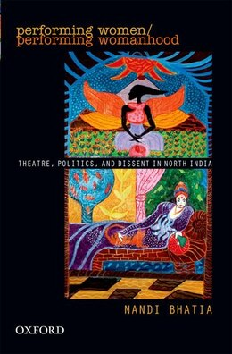 Book Performing Women: Theatre, Politics, and Dissent in North India by Nandi Bhatia