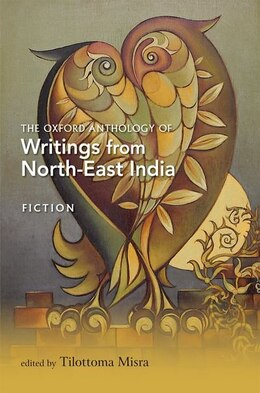 Book The Oxford Anthology of Writings from North-East India: Volume I: Fiction by Tilottoma Misra