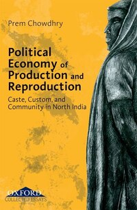 Political Economy of Production and Reproduction: A Collection of Essays on North India