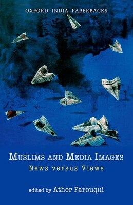 Book Muslims and Media Images: News versus Views by Ather Farouqui