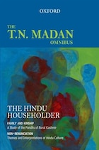 The Hindu Householder: The T.N. Madan Omnibus Comprising Family and Kinship: A Study of the Pandits…
