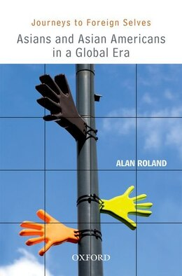 Book Journeys to Foreign Selves: Asians and Asian Americans in a Global Era by Alan Roland