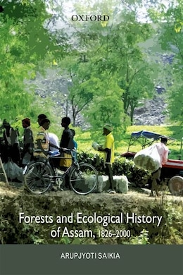 Book Forests and Ecological History of Assam by Arupjyoti Saikia