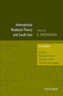 Book International Relations Theory and South Asia: Security, Political Economy, Domestic Politics… by E. Sridharan