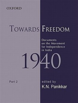 Book Towards Freedom: Documents on the Movement for Independence in India 1940: Part II by K. N. Panikkar