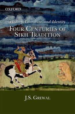 Book History, Literature, And Identity: Four Centuries of Sikh Tradition by J. S. Grewal