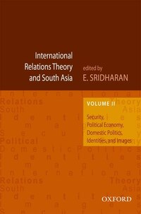 International Relations Theory and South Asia: Security, Political Economy, Domestic Politics…