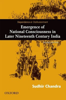Book Dependence and Disillusionment: Emergence of National Consciousness in Later Nineteenth Century… by Sudhir Chandra
