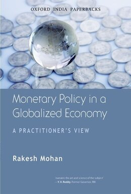 Book Monetary Policy in a Globalized Economy: A Practitioners View by Rakesh Mohan