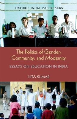 Book The Politics of Gender, Community, and Modernity: Essays on Education in India by Nita Kumar