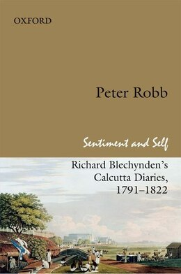 Book Sentiment and Self: Richard Blechyndens Calcutta Diaries, 1791-1822 by Robb, Peter