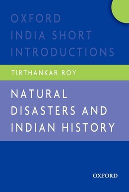 Book Natural Disasters and Indian History: Oxford India Short Introductions by Tirthankar Roy